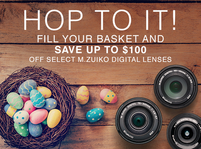 FILL YOUR BASKET AND SAVE UP TO $100 OFF SELECT M.ZUIKO DIGITAL LENSES